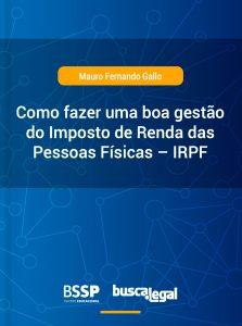 Como fazer uma boa gestão do Imposto de Renda das Pessoas Físicas – IRPF