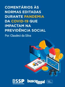 Comentários às normas editadas durante pandemia da covid-19 que impactam na previdência social